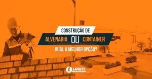 Construção de alvenaria ou container: qual a melhor opção?