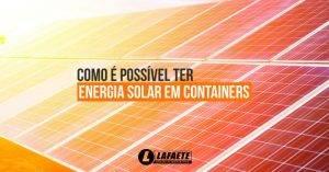 Entenda como é possível ter energia solar em containers