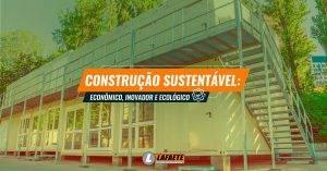 Construção sustentável: econômico, inovador e ecológico