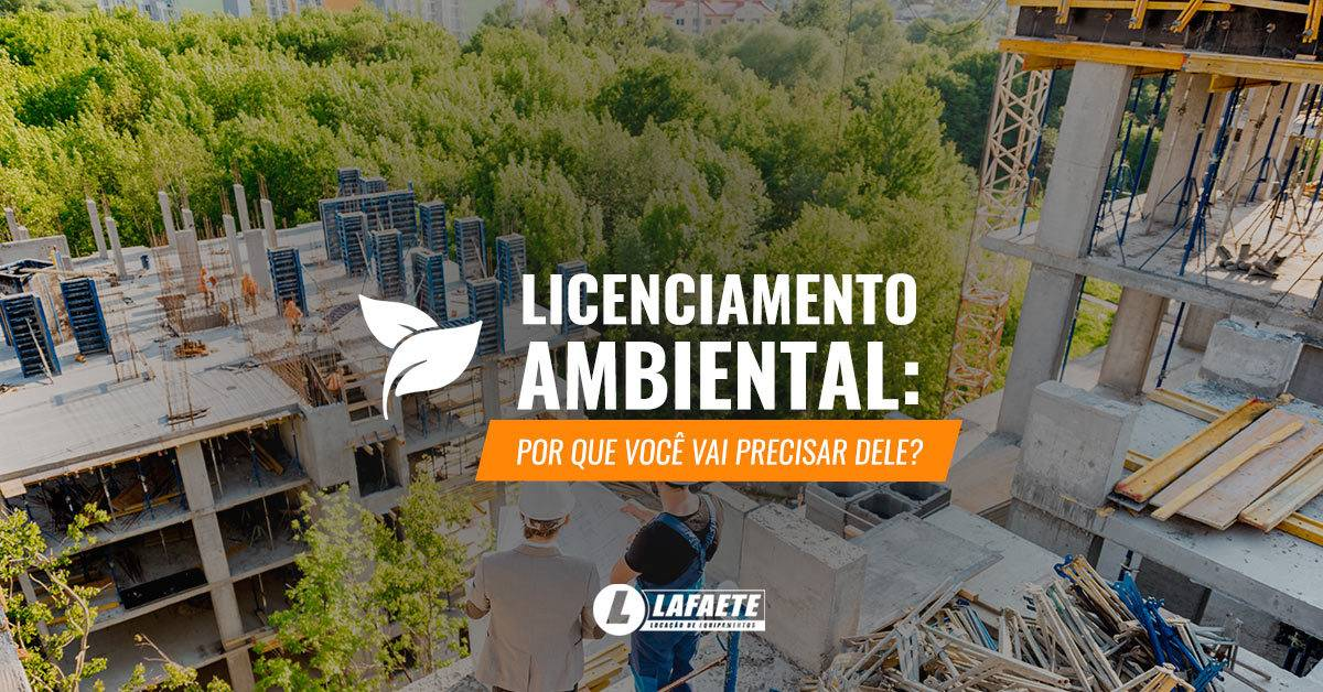 Licenciamento ambiental em obras: por que você vai precisar dele?
