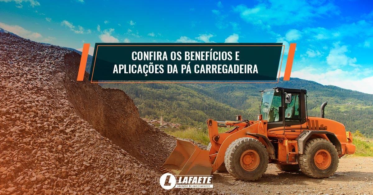 Confira quais são os benefícios e aplicações da Pá Carregadeira na sua construção