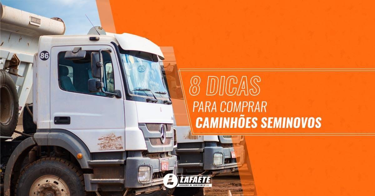 8 dicas para comprar caminhões seminovos
