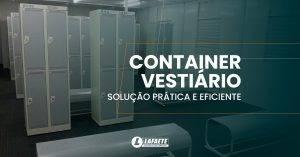 Container vestiário: solução prática, econômica e eficiente